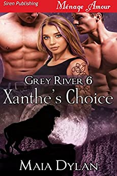Xanthe's Choice [Grey River 6] (Siren Publishing Menage Amour) by [Maia Dylan]