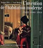 L'invention de l'habitation moderne - Paris 1880 - 1914