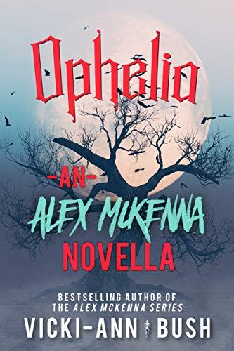 Ophelia: An Alex McKenna Novella