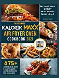 The Ultimate Kalorik Maxx Air Fryer Oven Cookbook 2021: Fry, Bake, Grill & Roast Most Wanted Family Meals