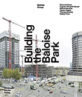 Building the Baloise Park: Diener & Diener - August + Margrith Kuenzel - Miller & Maranta - Valerio Olgiati - Thomas Schuette - Matteo Thun