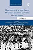 Composing for the State: Music in Twentieth-Century Dictatorships (Musical Cultures of the Twentieth Century)