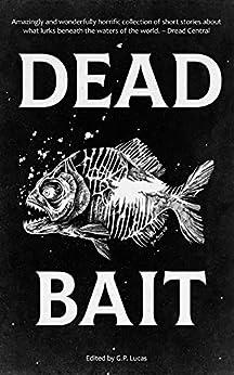 Dead Bait by [Tim Curran, David Dunwoody, Ron Lemming, Aaron Poulson, Eric Hermanson, Mark Zibel]