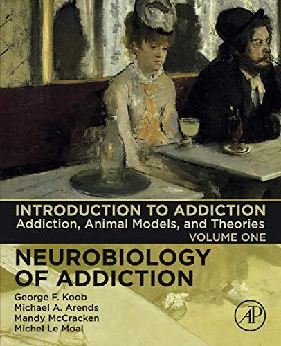 Introduction to Addiction: Addiction, Animal Models, and Theories (Neurobiology of Addiction Series