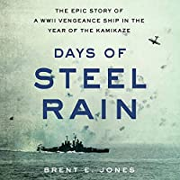 Days of Steel Rain: The Epic Story of a Wwii Vengeance Ship in the Year of the Kamikaze; Library Edition
