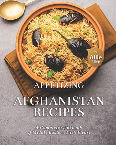 Compare Textbook Prices for Appetizing Afghanistan Recipes: A Complete Cookbook of Middle Eastern Dish Ideas  ISBN 9798726217109 by Allen, Allie