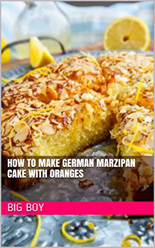 How To Make German Marzipan Cake with Oranges (English Edition)