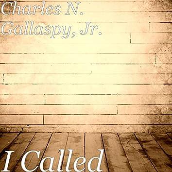 I Called