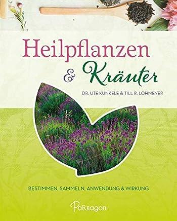 Heilpflanzen & Kräuter Bestien Saeln Anwendung und Wirkung by Dr. Ute Künkele,Till R. Lohmeyer