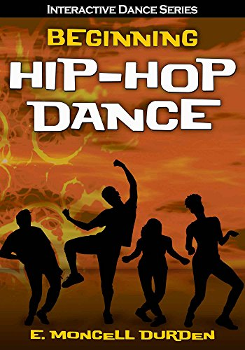 Beginning Hip-Hop Dance (Interactive Dance Series) by [E. Moncell Durden]
