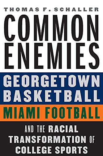 Compare Textbook Prices for Common Enemies: Georgetown Basketball, Miami Football, and the Racial Transformation of College Sports  ISBN 9781496215710 by Schaller, Thomas F.