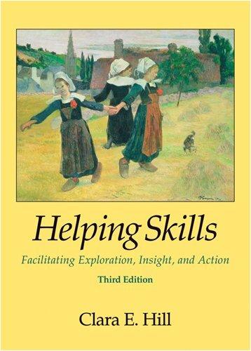 Helping Skills: Facilitating Exploration, Insight, and...