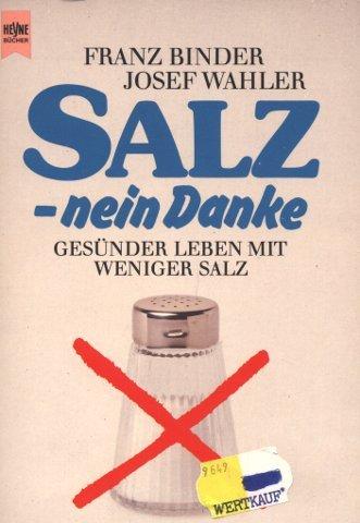 Salz, nein danke. Gesünder leben mit weniger Kochsalz.