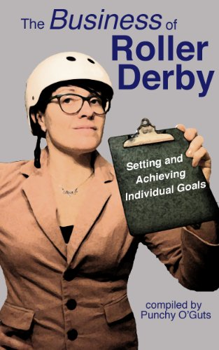 The Business of Roller Derby: Setting and Achieving Individual Goals (English Edition)