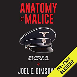 Anatomy of Malice     The Enigma of the Nazi War Criminals              By:                                                                                                                                 Joel E. Dimsdale                               Narrated by:                                                                                                                                 J. Paul Guimont                      Length: 7 hrs and 14 mins     35 ratings     Overall 4.2