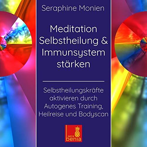 Meditation Selbstheilung & Immunsystem stärken – Selbstheilungskräfte aktivieren durch Autogenes Training, Heilreise und Bodyscan