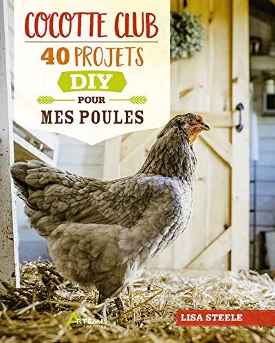 Cocotte club - 40 projets DIY pour mes poules: 40 projets DIY pour mes poules