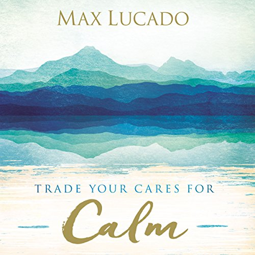Trade Your Cares for Calm audiobook cover art