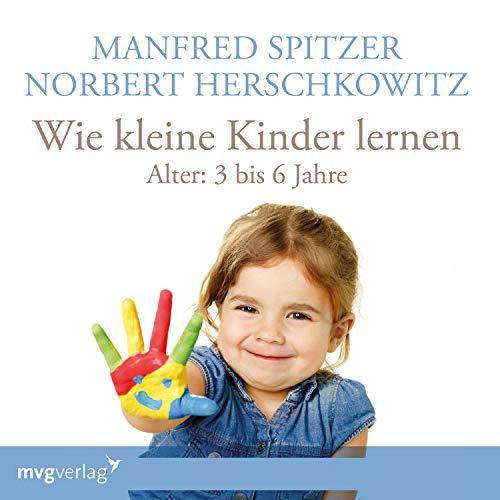 Wie kleine Kinder lernen - von 3-6 Jahren                   Autor:                                                                                                                                 Manfred Spitzer,                                                                                        Norbert Herschkowitz                               Sprecher:                                                                                                                                 Manfred Spitzer,                                                                                        Norbert Herschkowitz                      Spieldauer: 1 Std. und 16 Min.     3 Bewertungen     Gesamt 3,0