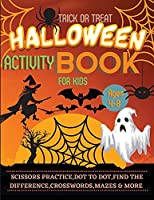 Halloween Activity Book for Kids Ages 4-8: A Spooky, Scary and Fun Workbook for Happy Halloween Scissor Practice, Dot to Dot, Handwriting Practice, Find the Difference, Crosswords and more Games