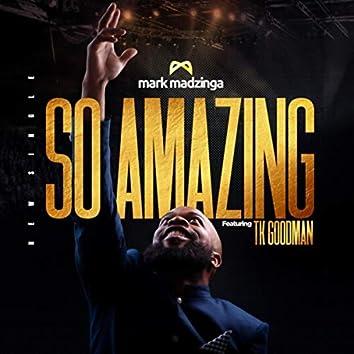 So Amazing (feat. TK Goodman)