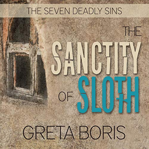 The Sanctity of Sloth      Seven Deadly Sins, Book 3              By:                                                                                                                                 Greta Boris                               Narrated by:                                                                                                                                 Meaghan Kimberly Smith,                                                                                        Stephen Kurpis Vitruvian Sound NYC - producer                      Length: 10 hrs and 1 min     2 ratings     Overall 5.0