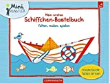 Mein erstes Schiffchen-Bastelbuch: Falten, malen, spielen (Mini-Künstler)