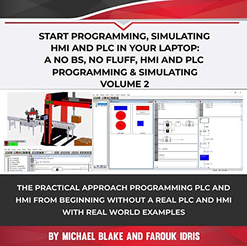Start Programming, Simulating HMI and PLC in Your Laptop: A No Bs, No Fluff, HMI-PLC Programming & Simulating: Programming PLC and HMI from Beginning In ... Engineering, Industrial Design & Tech