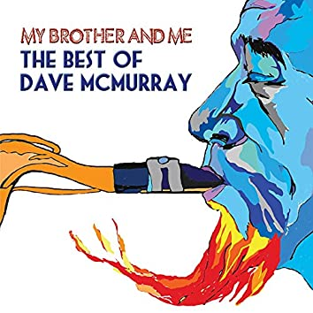 My Brother and Me - The Best of Dave Mcmurray