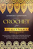 Crochet for Beginners: Learn to Crochet. A Complete Step by Step Guide With Pictures and Illustrations to Mastering the Art of Crocheting. Tips and Tricks to Start Making your Crochet Ideas
