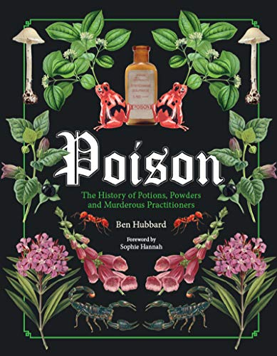 Hubbard, B: Poison: The History of Potions, Powders and Murderous Practitioners