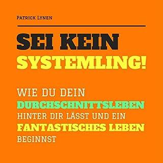Sei kein Systemling!     Wie du dein Durchschnittsleben hinter dir lässt und ein fantastisches Leben beginnst              Autor:                                                                                                                                 Patrick Lynen                               Sprecher:                                                                                                                                 Patrick Lynen                      Spieldauer: 7 Std. und 23 Min.     2 Bewertungen     Gesamt 5,0