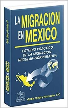 LA MIGRACIÓN EN MÉXICO: Estudio Práctico de la Migración Regular-Corporativa de [LIC. RAÚL A. OJEDA MESTRE]