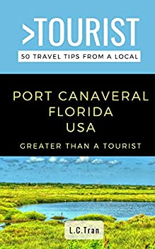Paperback Greater Than a Tourist- Port Canaveral Florida USA: 50 Travel Tips from a Local Book