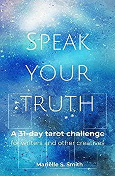 Speak Your Truth: A 31-Day Tarot Challenge for Writers and Other Creatives (Creative Tarot Book 5) by [Mariëlle S. Smith]