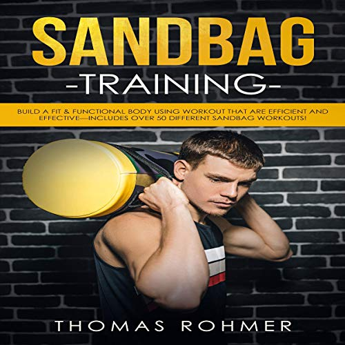 Sandbag Training: Build a Fit & Functional Body Using Workouts That Are Efficient and Effective                   By:                                                                                                                                 Thomas Rohmer                               Narrated by:                                                                                                                                 Matthew J Chandler-Smith                      Length: 1 hr and 8 mins     Not rated yet     Overall 0.0