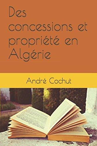 Des concessions et propriété en Algérie (French Edition)