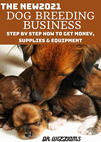 THE NEW2021 DOG BREEDING BUSINESS: It explains everything regarding dоg brееdіng buѕіnеѕѕ (English Edition)