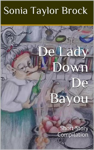 Book: De Lady Down De Bayou - Short Story Compilation (The Swamp Witch Series) by Sonia Taylor Brock