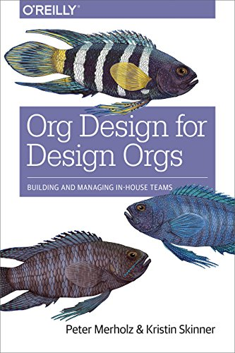 Org Design for Design Orgs: Building and Managing In-House Design Teams (English Edition)