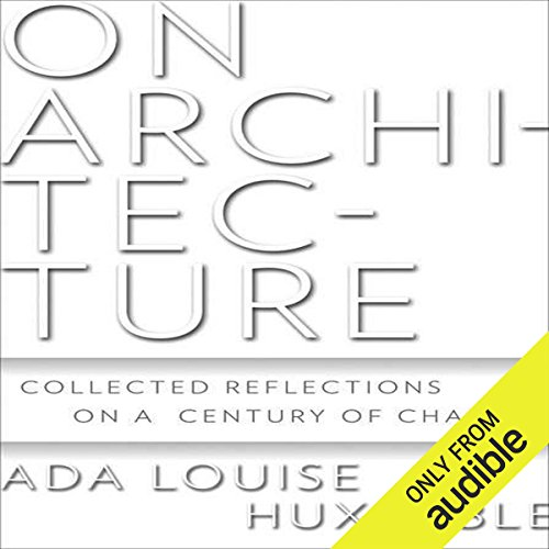 On Architecture     Collected Reflections on a Century of Change              By:                                                                                                                                 Ada Louise Huxtable                               Narrated by:                                                                                                                                 T. David Rutherford                      Length: 16 hrs and 27 mins     26 ratings     Overall 3.5