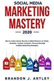 Social Media Marketing 2020 Mastery. How to Create a Brand. Become a Skilled Influencer on Twitter, Facebook,...