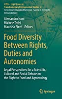 Food Diversity Between Rights, Duties and Autonomies: Legal Perspectives for a Scientific, Cultural and Social Debate on the Right to Food and Agroecology (LITES - Legal Issues in Transdisciplinary Environmental Studies, 2)