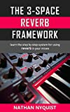 The 3-Space Reverb Framework: Learn the step by step system for using reverb in your mixes (The Audio Engineer's...