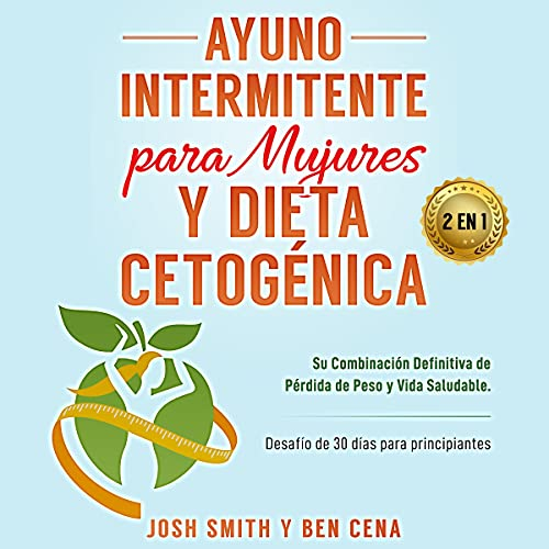 Ayuno Intermitente Para Mujures Y Dieta Cetogénica, 2 En 1 [Intermittent Fasting for Women and Ketogenic Diet, 2 in 1] cover art