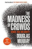 The Madness of Crowds: Gender, Race and Identity; THE SUNDAY TIMES BESTSELLER - Douglas Murray