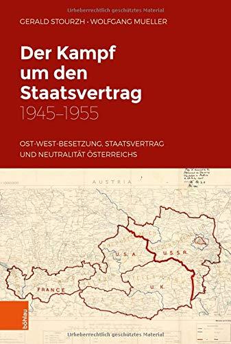 Der Kampf um den Staatsvertrag 1945-1955: Ost-West-Besetzung, Staatsvertrag und Neutralität Österreichs (Studien zu Politik und Verwaltung, Band 62)
