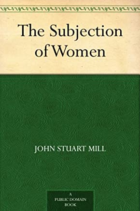The Subjection of Women (English Edition)