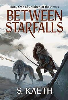 Between Starfalls: Book One of Children of the Nexus by [S. Kaeth]