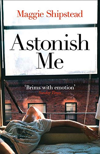 Astonish Me: From the Booker Prize 2021 longlisted author of GREAT CIRCLE